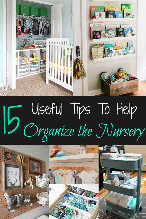 Pinterest graphic with text for 15 Useful Tips to Help Organize the Nursery and collage of nursery organizing ideas.